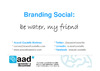 Branding social_Be water my friend_def.pdf.jpg